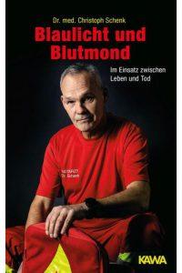 Blaulicht und Blutmond: Im Einsatz zwischen Leben und Tod. von Dr. med. Christoph Schenk